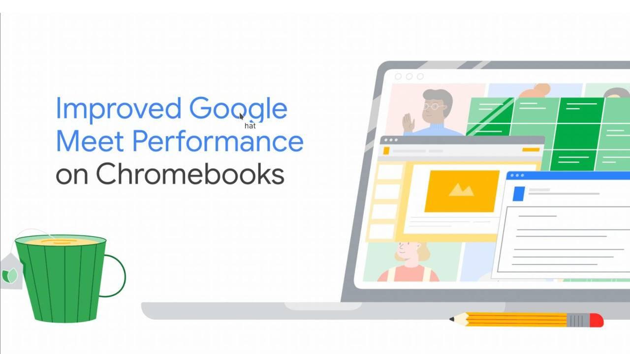 Chromebook'larda Google Meet, daha az kaynak açlığı sözü verdi